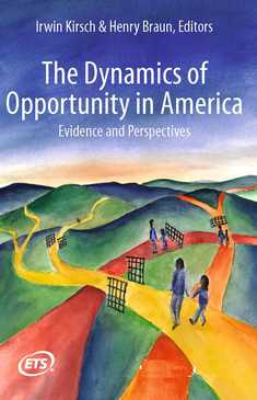 The Dynamics of Opportunity in America - Irwin Kirsch