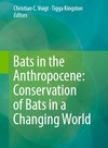 Bats in the Anthropocene: Conservation of Bats in a Changing World - Christian C. Voigt