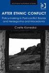 After Ethnic Conflict: Policy-making in Post-conflict Bosnia and Herzegovina and Macedonia - Cvete Koneska